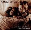 A Matter of Time: A Collection of Lullabies and Love Songs