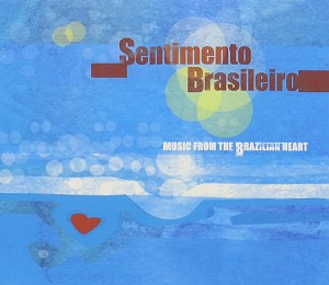 Sentimento Brasileiro - Music from the Brazilian Heart